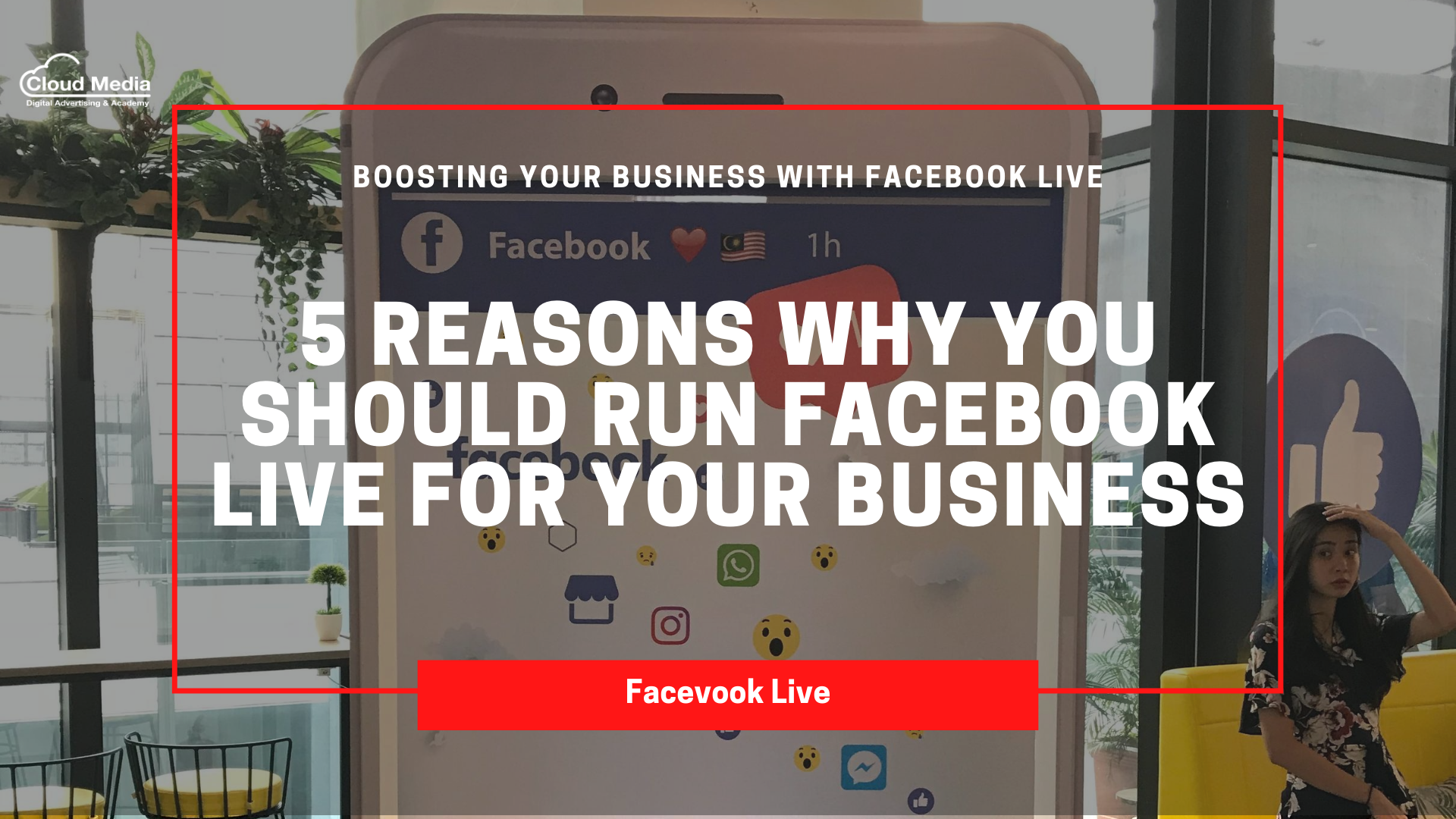 5 Reasons Why You Should Use Facebook Live For Your Business