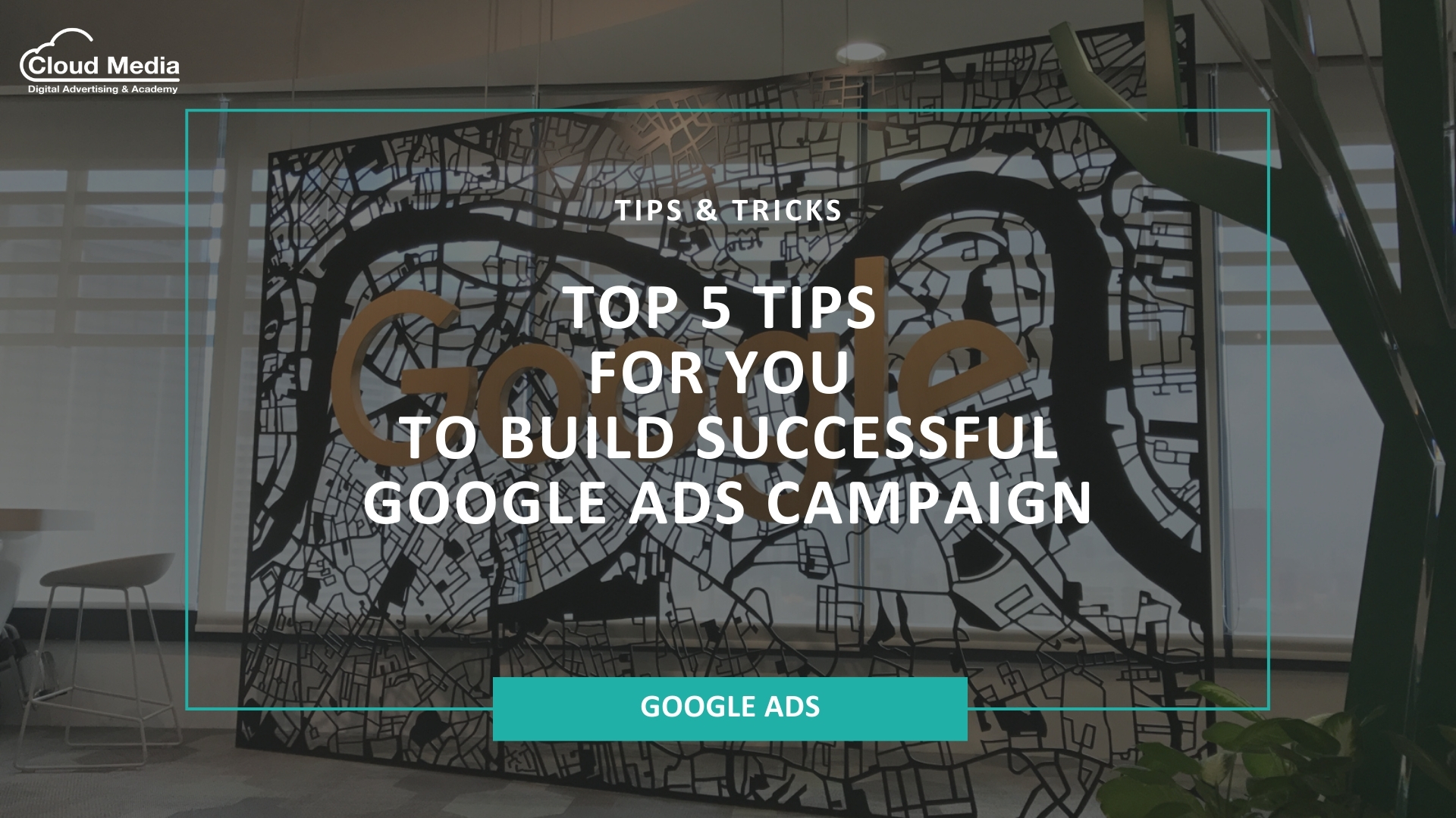 Top 5 Tips For You to Build Successful Google Ads Campaign